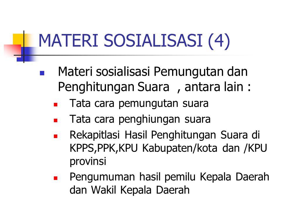 MATERI SOSIALISASI (4) Materi sosialisasi Pemungutan dan Penghitungan Suara , antara lain : Tata cara pemungutan suara.