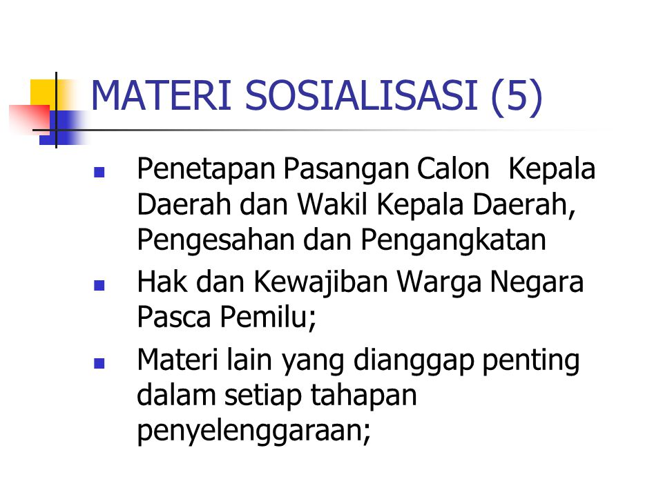 MATERI SOSIALISASI (5) Penetapan Pasangan Calon Kepala Daerah dan Wakil Kepala Daerah, Pengesahan dan Pengangkatan.