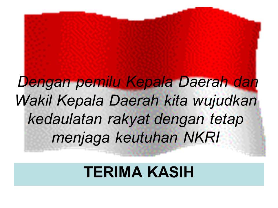 Dengan pemilu Kepala Daerah dan Wakil Kepala Daerah kita wujudkan kedaulatan rakyat dengan tetap menjaga keutuhan NKRI