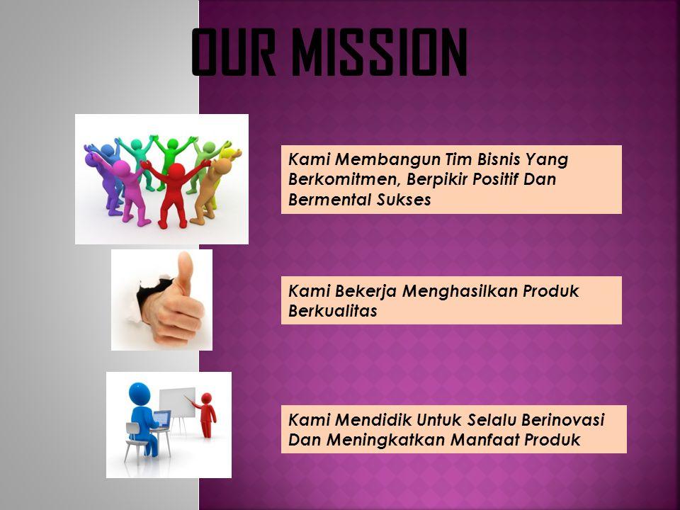 OUR MISSION Kami Membangun Tim Bisnis Yang Berkomitmen, Berpikir Positif Dan Bermental Sukses. Kami Bekerja Menghasilkan Produk Berkualitas.