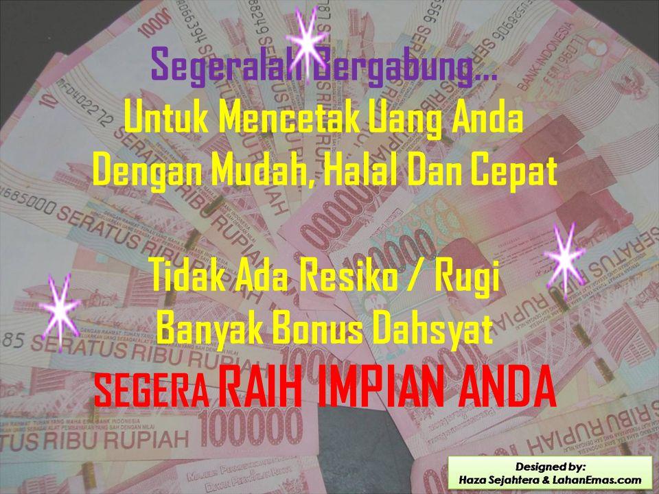 Untuk Mencetak Uang Anda Dengan Mudah, Halal Dan Cepat