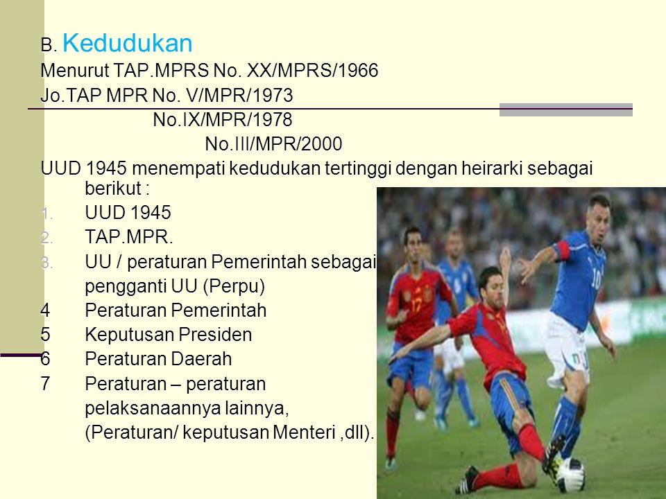 B. Kedudukan Menurut TAP.MPRS No. XX/MPRS/1966. Jo.TAP MPR No. V/MPR/1973. No.IX/MPR/1978. No.III/MPR/2000.