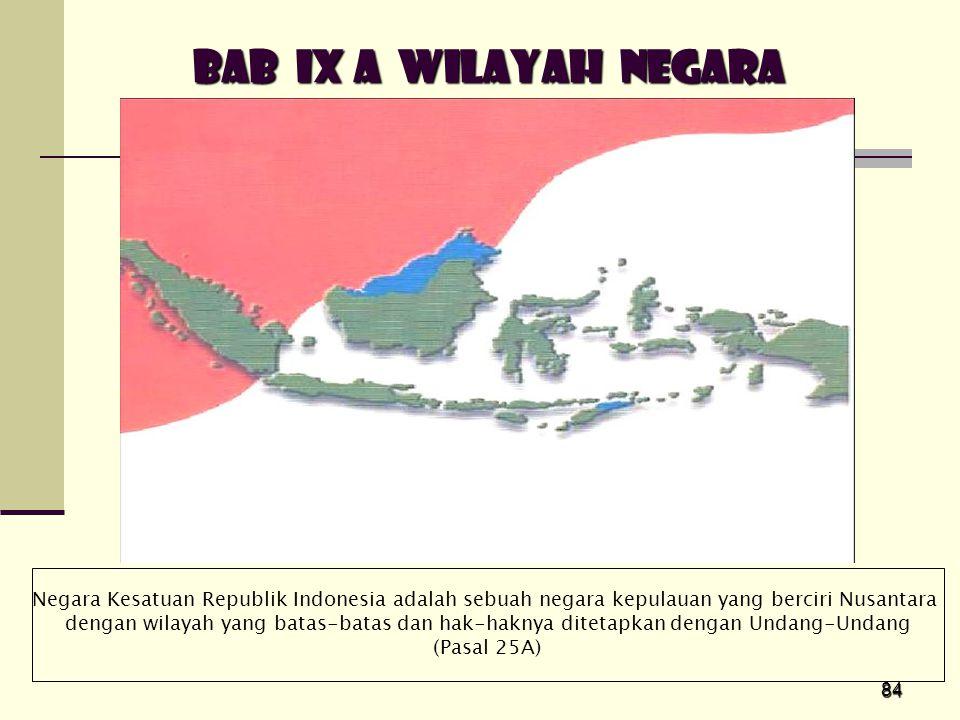 BAB IX A WILAYAH NEGARA Negara Kesatuan Republik Indonesia adalah sebuah negara kepulauan yang berciri Nusantara.