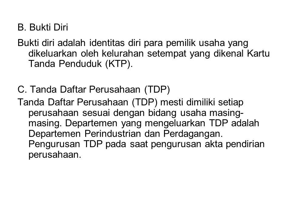 B. Bukti Diri Bukti diri adalah identitas diri para pemilik usaha yang dikeluarkan oleh kelurahan setempat yang dikenal Kartu Tanda Penduduk (KTP).