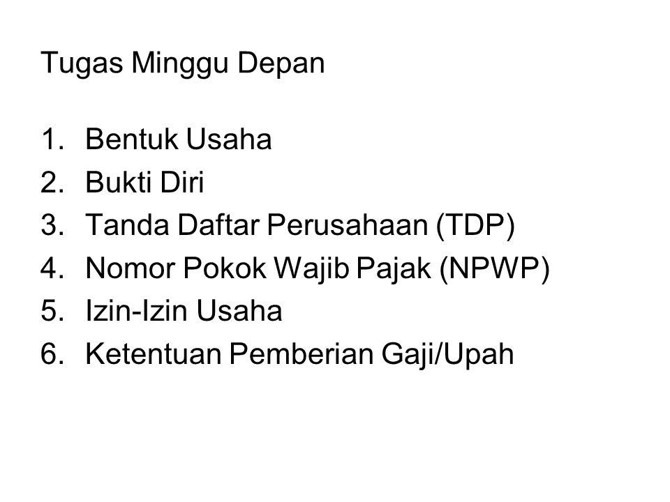 Tugas Minggu Depan Bentuk Usaha. Bukti Diri. Tanda Daftar Perusahaan (TDP) Nomor Pokok Wajib Pajak (NPWP)