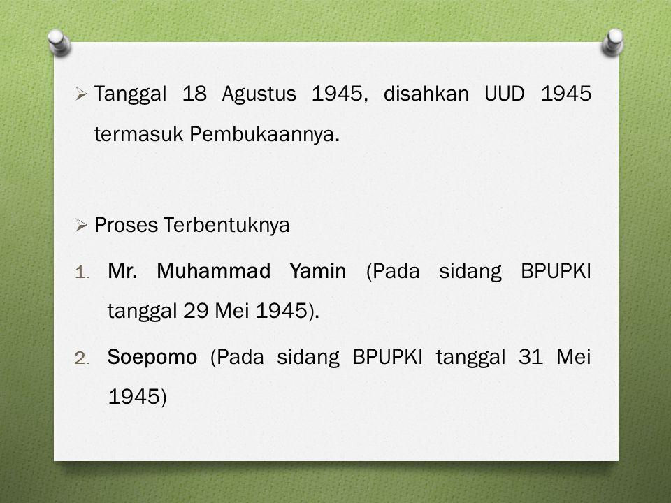 Tanggal 18 Agustus 1945, disahkan UUD 1945 termasuk Pembukaannya.