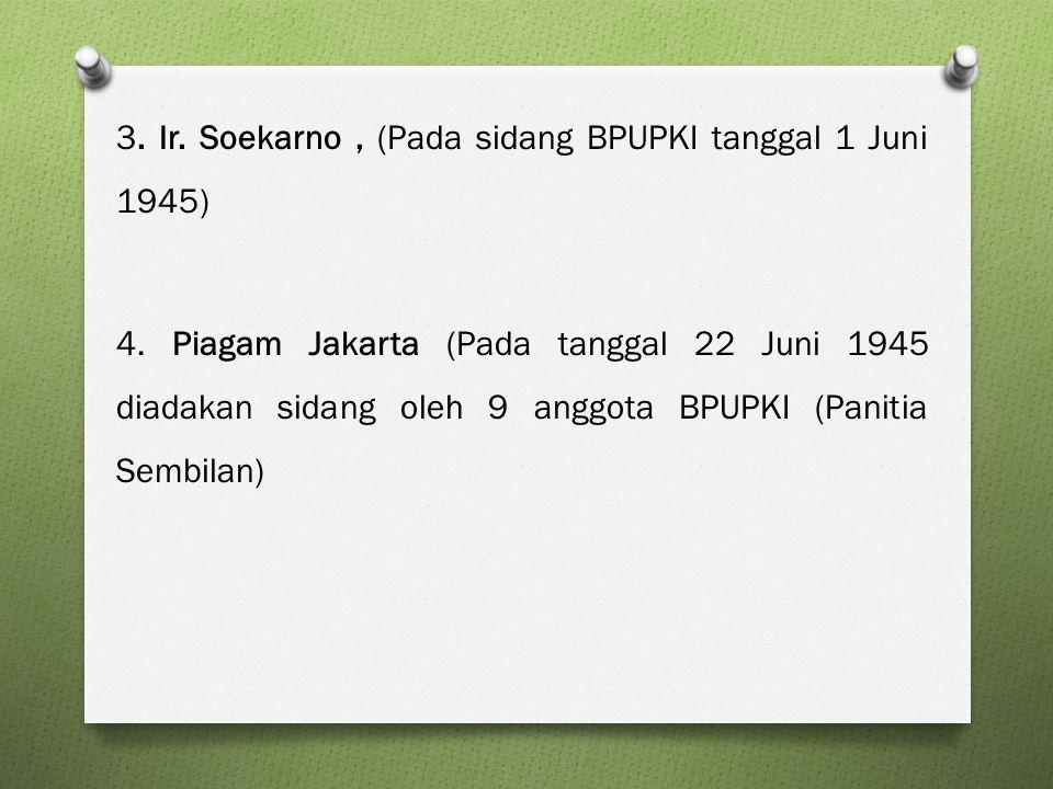 3. Ir. Soekarno , (Pada sidang BPUPKI tanggal 1 Juni 1945) 4