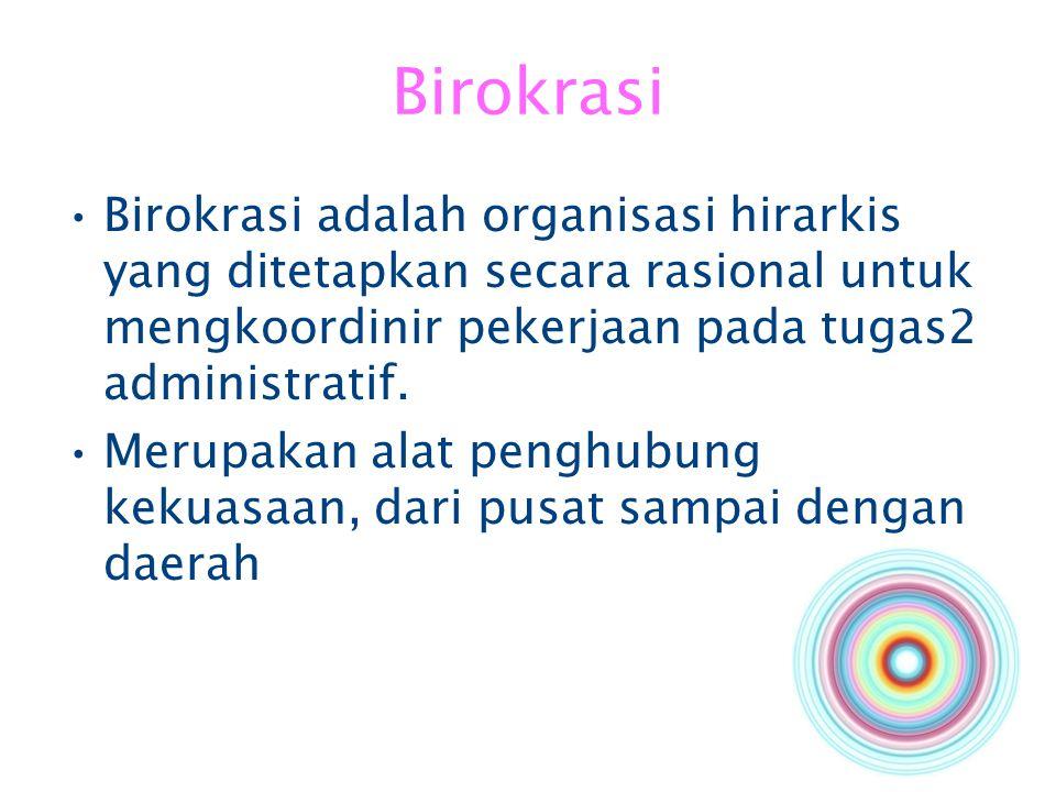 Birokrasi Birokrasi adalah organisasi hirarkis yang ditetapkan secara rasional untuk mengkoordinir pekerjaan pada tugas2 administratif.