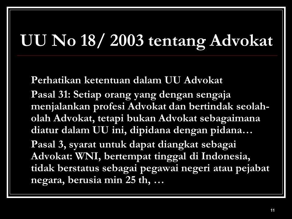UU No 18/ 2003 tentang Advokat Perhatikan ketentuan dalam UU Advokat