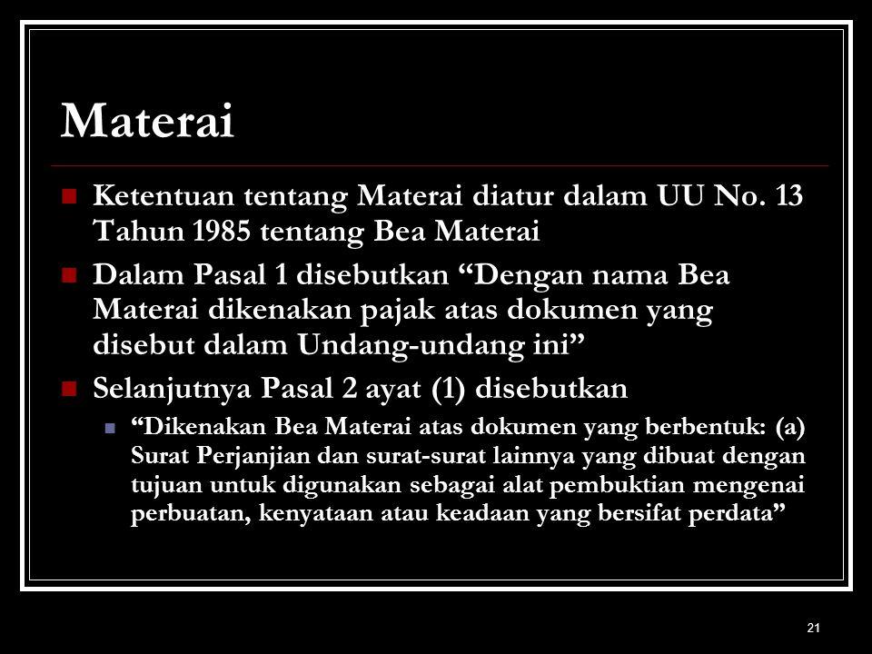 Materai Ketentuan tentang Materai diatur dalam UU No. 13 Tahun 1985 tentang Bea Materai.