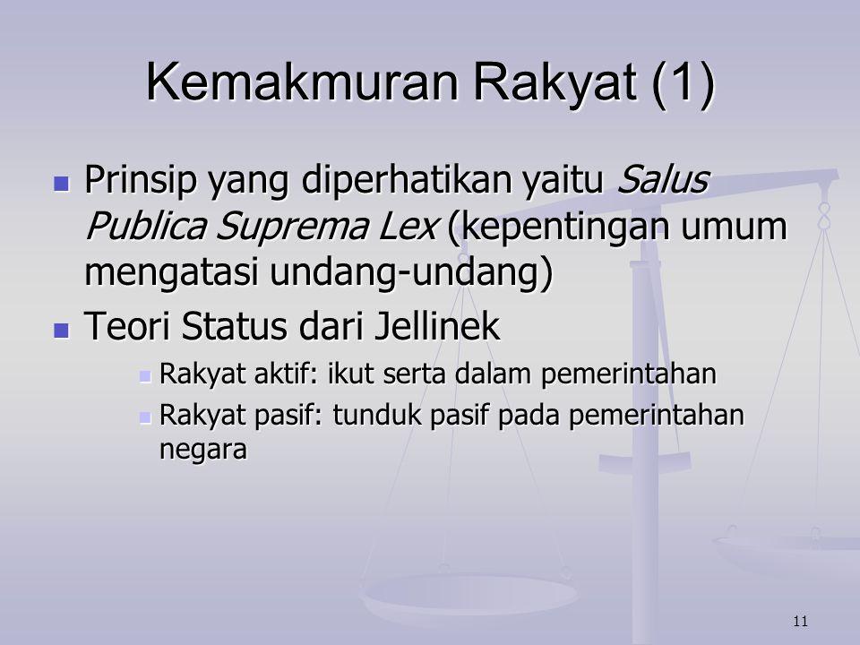 Kemakmuran Rakyat (1) Prinsip yang diperhatikan yaitu Salus Publica Suprema Lex (kepentingan umum mengatasi undang-undang)