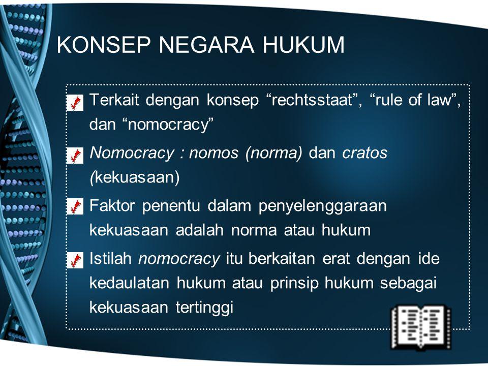KONSEP NEGARA HUKUM Terkait dengan konsep rechtsstaat , rule of law , dan nomocracy Nomocracy : nomos (norma) dan cratos (kekuasaan)