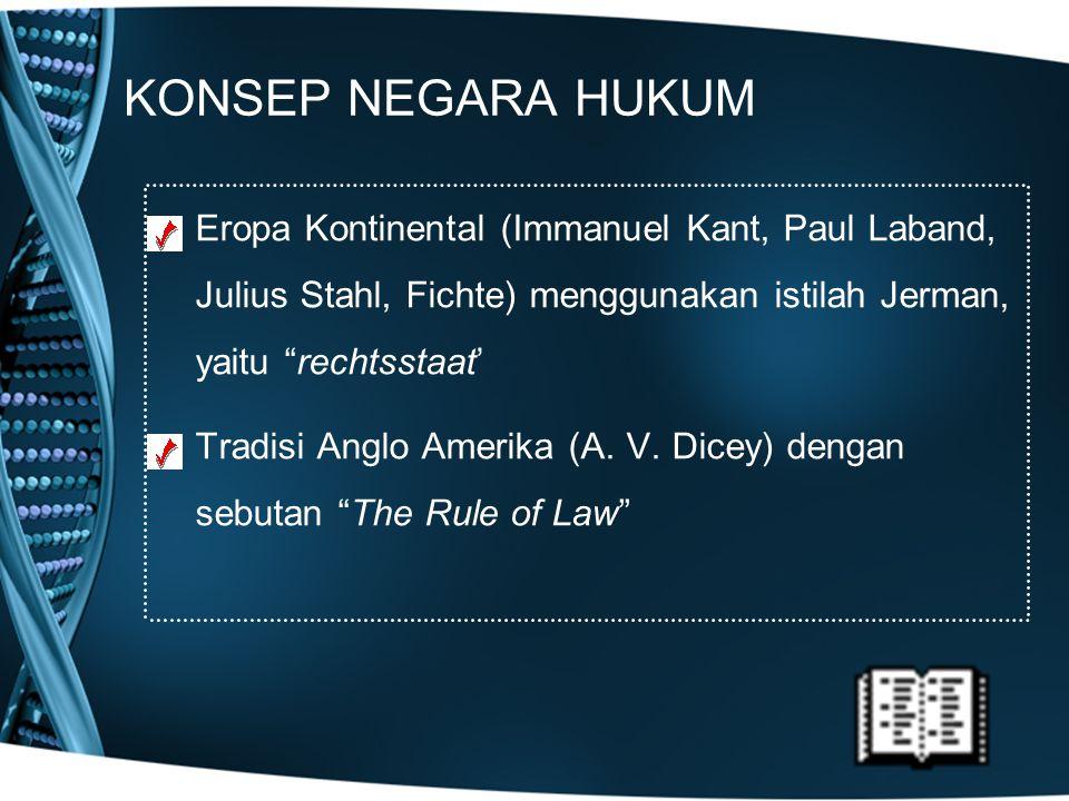 KONSEP NEGARA HUKUM Eropa Kontinental (Immanuel Kant, Paul Laband, Julius Stahl, Fichte) menggunakan istilah Jerman, yaitu rechtsstaat'