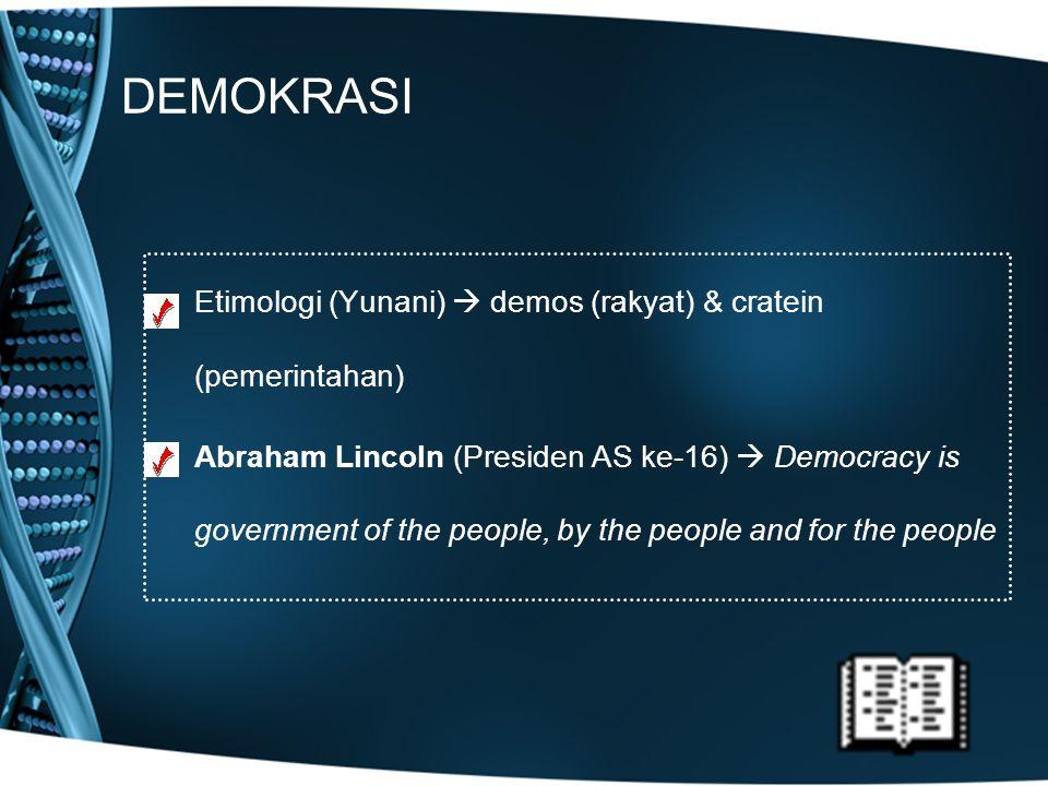DEMOKRASI Etimologi (Yunani)  demos (rakyat) & cratein (pemerintahan)