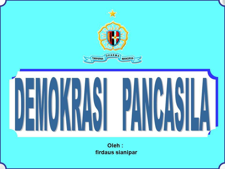 DEMOKRASI PANCASILA Oleh : firdaus sianipar