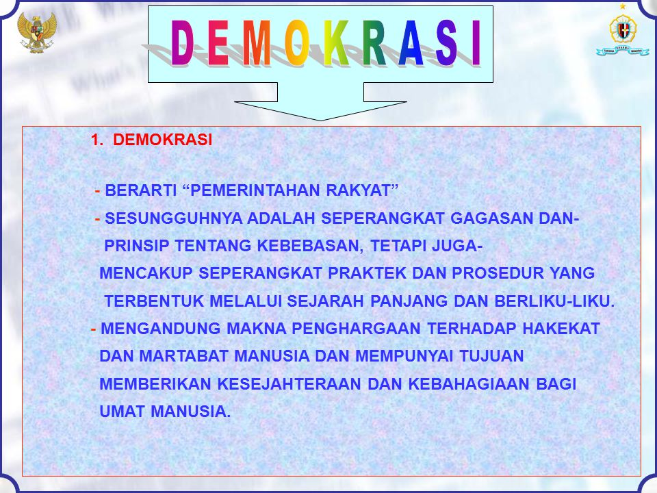 D E M O K R A S I 1. DEMOKRASI - BERARTI PEMERINTAHAN RAKYAT