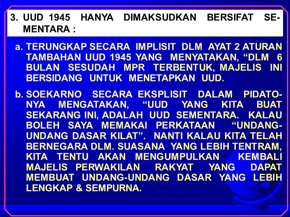 3. UUD 1945 HANYA DIMAKSUDKAN BERSIFAT SE-MENTARA :