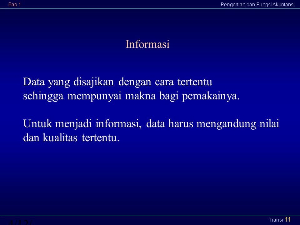 Informasi Data yang disajikan dengan cara tertentu. sehingga mempunyai makna bagi pemakainya. Untuk menjadi informasi, data harus mengandung nilai.