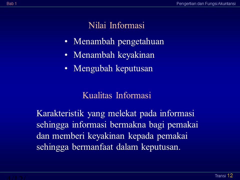 Nilai Informasi Menambah pengetahuan. Menambah keyakinan. Mengubah keputusan. Kualitas Informasi.