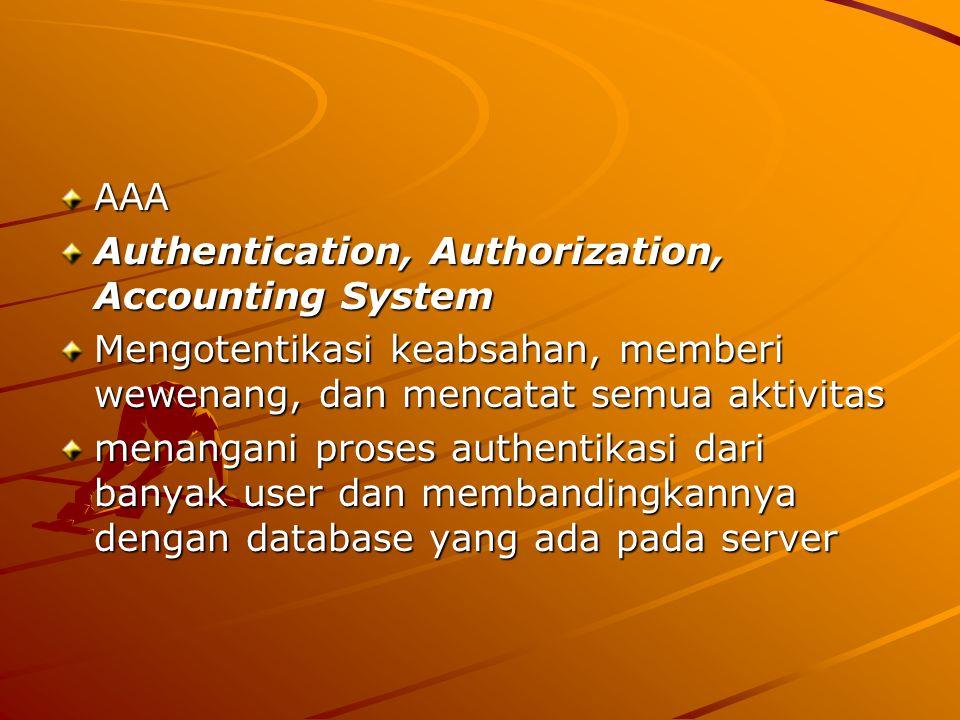AAA Authentication, Authorization, Accounting System. Mengotentikasi keabsahan, memberi wewenang, dan mencatat semua aktivitas.