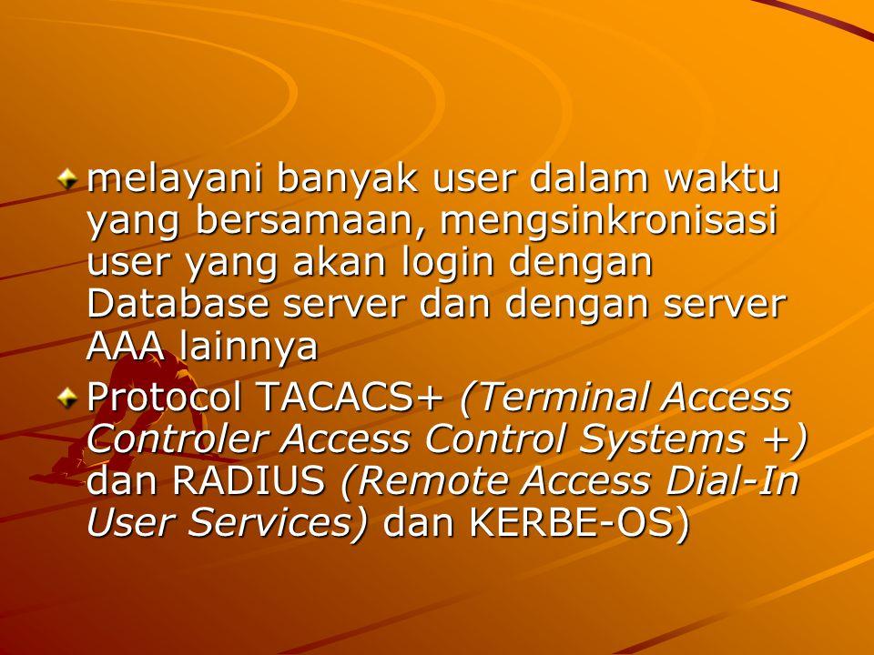 melayani banyak user dalam waktu yang bersamaan, mengsinkronisasi user yang akan login dengan Database server dan dengan server AAA lainnya