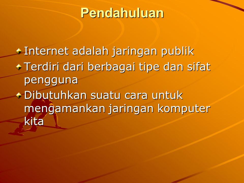 Pendahuluan Internet adalah jaringan publik
