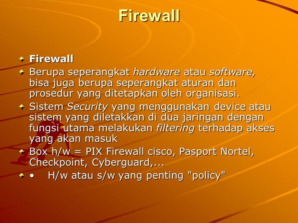 Firewall Firewall. Berupa seperangkat hardware atau software, bisa juga berupa seperangkat aturan dan prosedur yang ditetapkan oleh organisasi.
