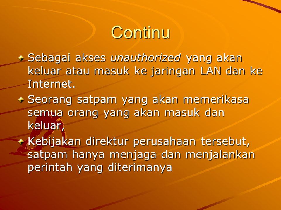 Continu Sebagai akses unauthorized yang akan keluar atau masuk ke jaringan LAN dan ke Internet.
