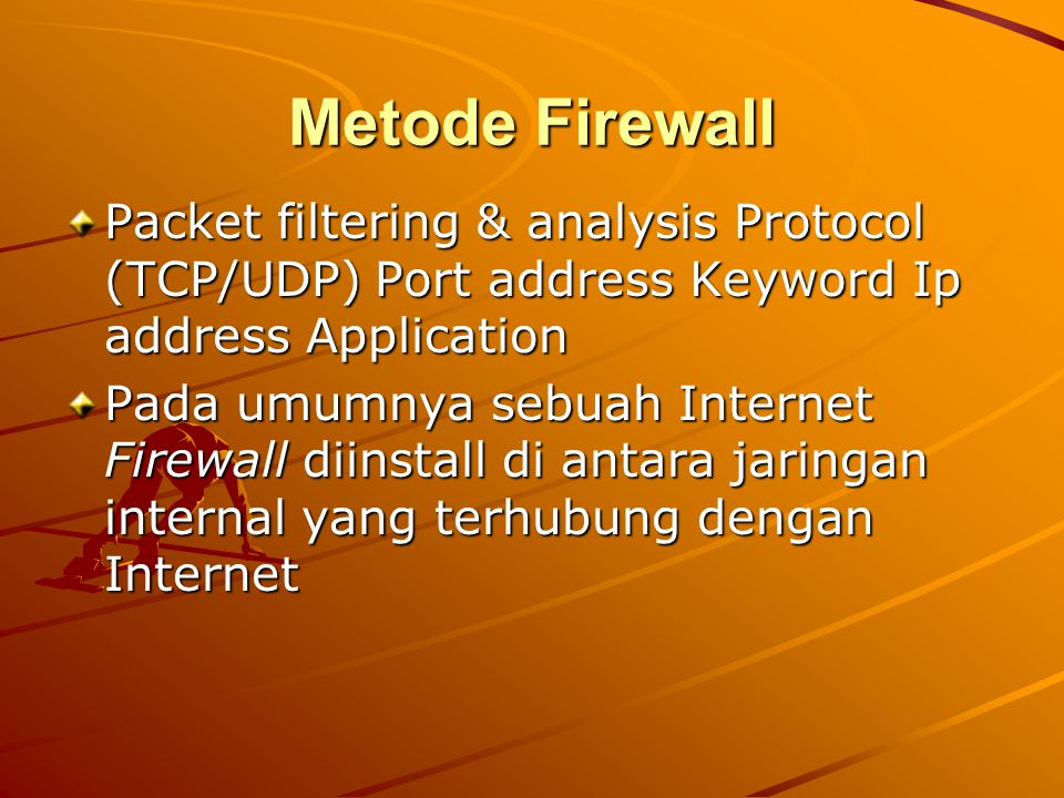 Metode Firewall Packet filtering & analysis Protocol (TCP/UDP) Port address Keyword Ip address Application.