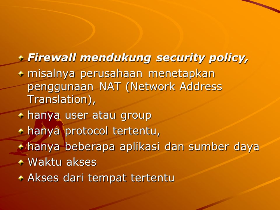 Firewall mendukung security policy,