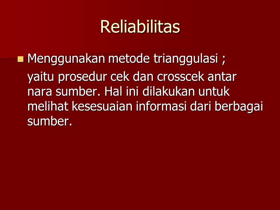 Reliabilitas Menggunakan metode trianggulasi ;