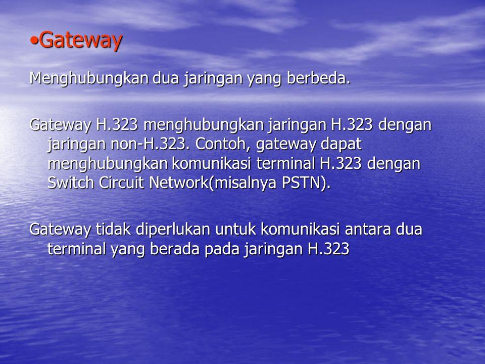 Gateway Menghubungkan dua jaringan yang berbeda.