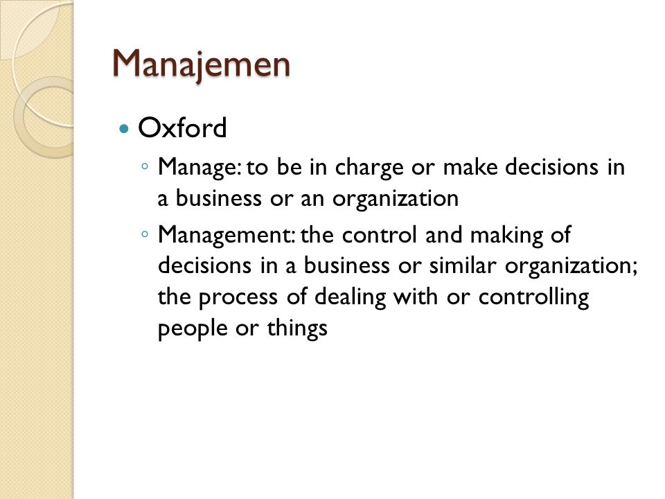 Manajemen Oxford. Manage: to be in charge or make decisions in a business or an organization.