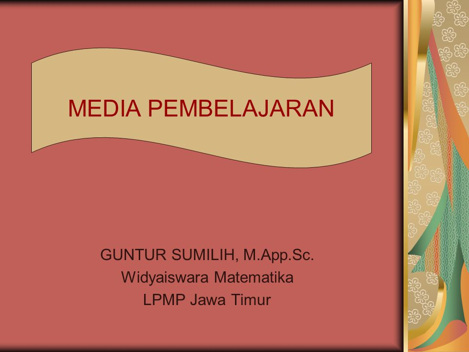 GUNTUR SUMILIH, M.App.Sc. Widyaiswara Matematika LPMP Jawa Timur