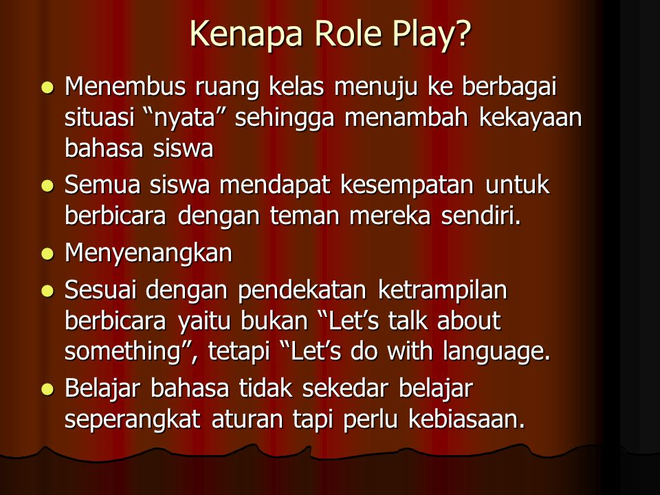 Kenapa Role Play Menembus ruang kelas menuju ke berbagai situasi nyata sehingga menambah kekayaan bahasa siswa.