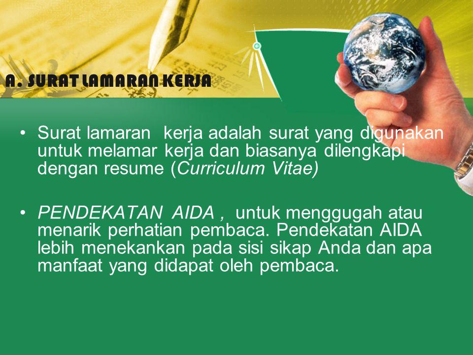 A. SURAT LAMARAN KERJA Surat lamaran kerja adalah surat yang digunakan untuk melamar kerja dan biasanya dilengkapi dengan resume (Curriculum Vitae)
