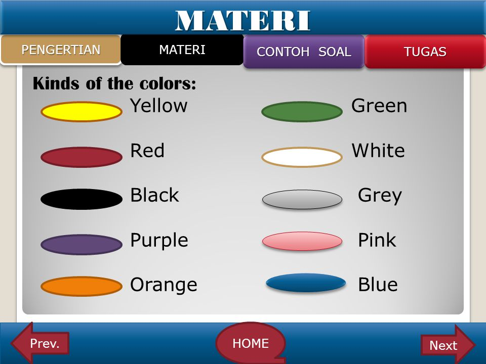 MATERI PENGERTIAN. MATERI. CONTOH SOAL. TUGAS. Kinds of the colors: Yellow Green Red White Black Grey Purple Pink Orange Blue