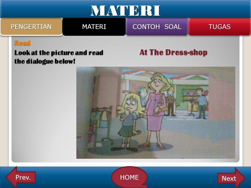 MATERI PENGERTIAN. MATERI. CONTOH SOAL. TUGAS. Read Look at the picture and read At The Dress-shop the dialogue below!