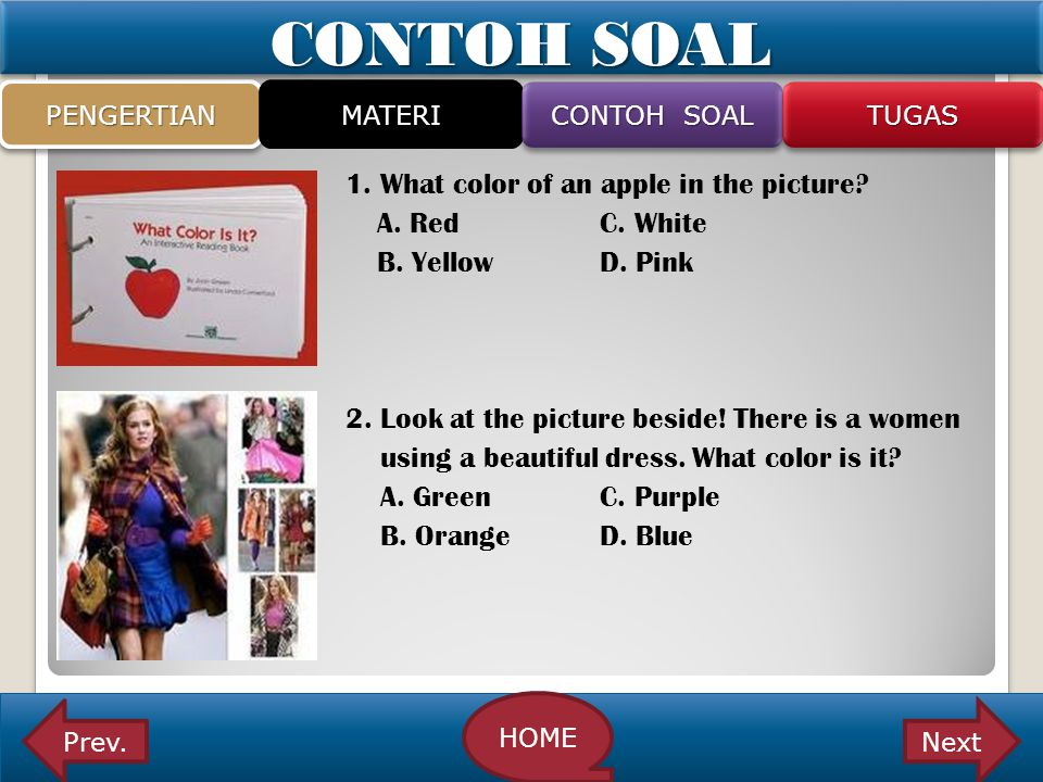 CONTOH SOAL 1. What color of an apple in the picture A. Red C. White