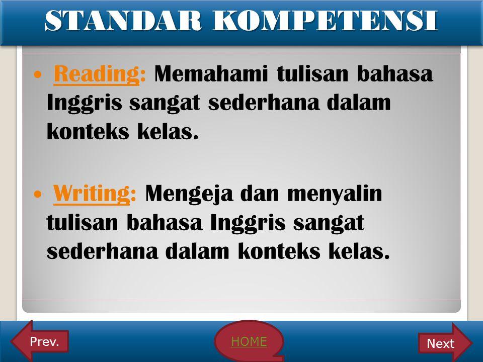 STANDAR KOMPETENSI Reading: Memahami tulisan bahasa Inggris sangat sederhana dalam konteks kelas.