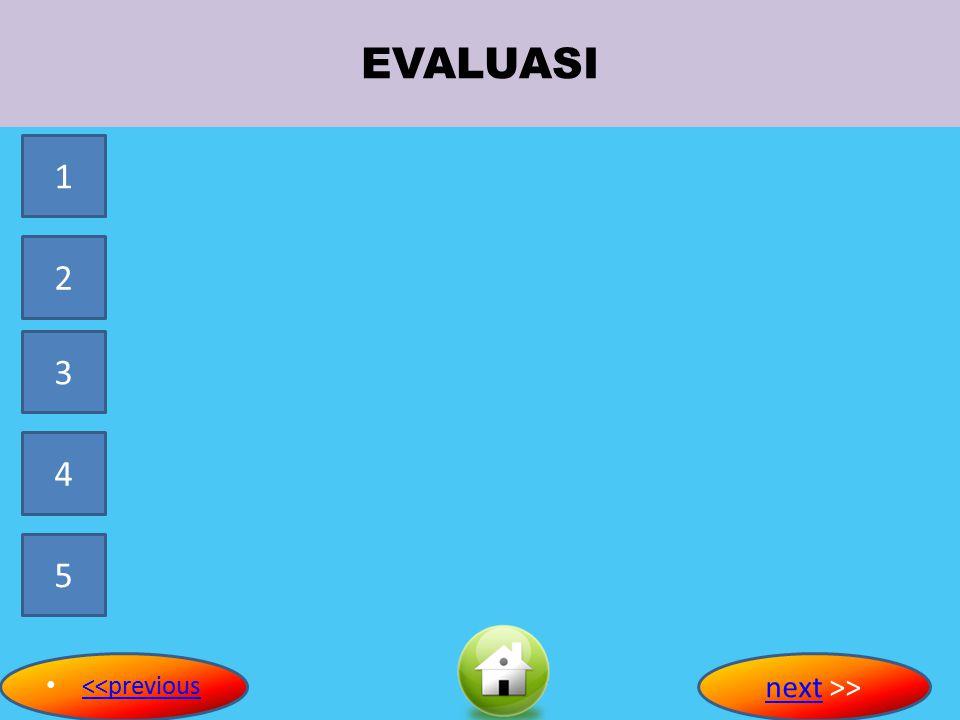 EVALUASI 1 2 3 4 5 <<previous next >>