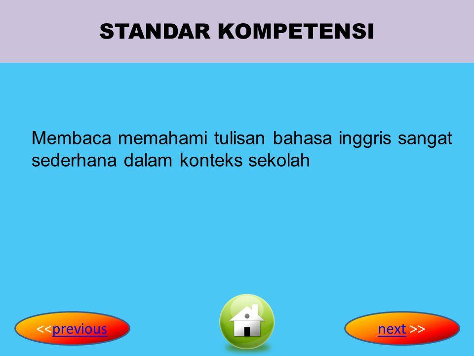 STANDAR KOMPETENSI Membaca memahami tulisan bahasa inggris sangat sederhana dalam konteks sekolah. <<previous.