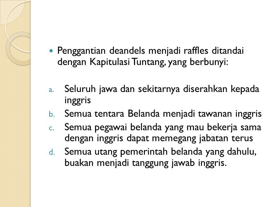 Penggantian deandels menjadi raffles ditandai dengan Kapitulasi Tuntang, yang berbunyi: