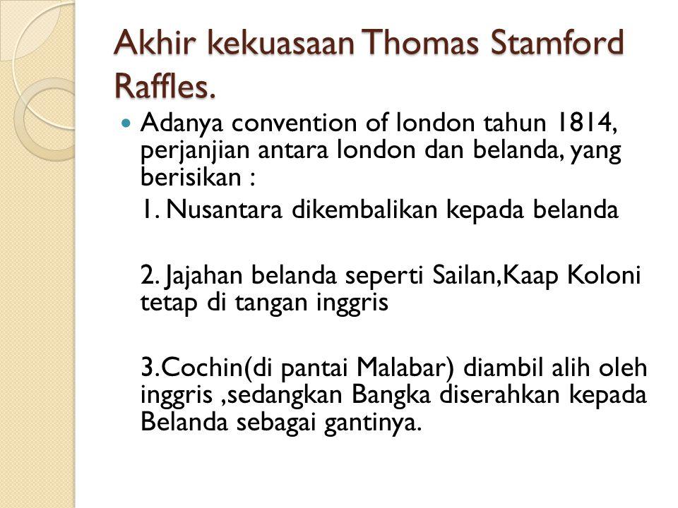 Akhir kekuasaan Thomas Stamford Raffles.