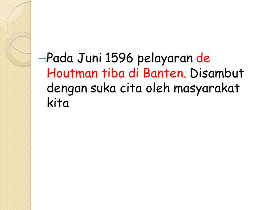 Pada Juni 1596 pelayaran de Houtman tiba di Banten