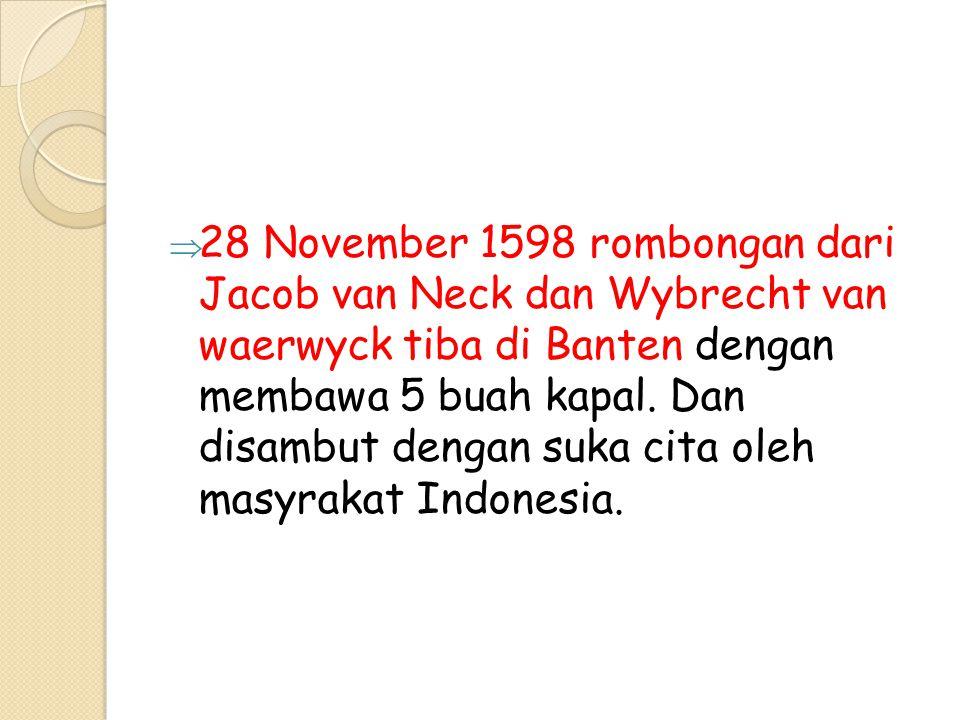 28 November 1598 rombongan dari Jacob van Neck dan Wybrecht van waerwyck tiba di Banten dengan membawa 5 buah kapal.