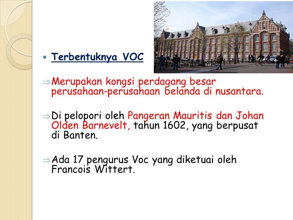 Terbentuknya VOC Merupakan kongsi perdagang besar perusahaan-perusahaan belanda di nusantara.