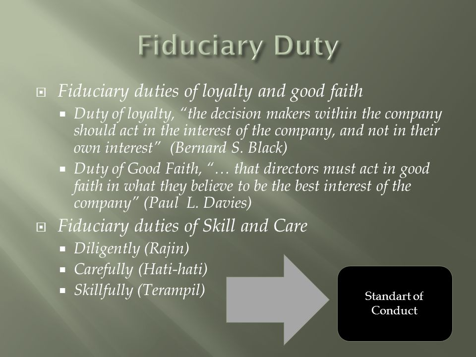 Fiduciary Duty Fiduciary duties of loyalty and good faith