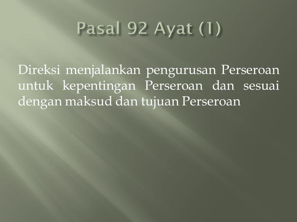 Pasal 92 Ayat (1) Direksi menjalankan pengurusan Perseroan untuk kepentingan Perseroan dan sesuai dengan maksud dan tujuan Perseroan.