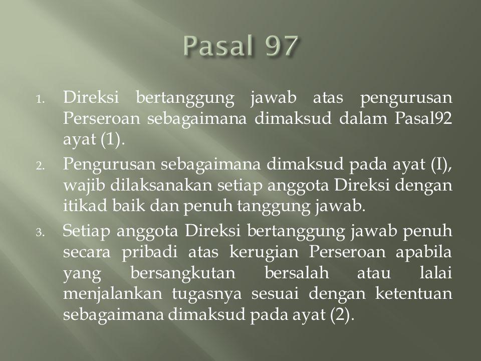 Pasal 97 Direksi bertanggung jawab atas pengurusan Perseroan sebagaimana dimaksud dalam Pasal92 ayat (1).